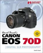 David Busch's Canon EOS 70D Guide to Digital SLR Photography - David Busch