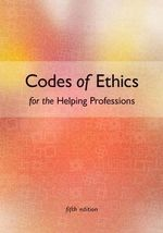 Codes of Ethics for the Helping Professions - Marianne Schneider Corey