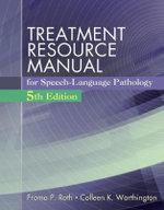 Treatment Resource Manual for Speech-Language Pathology : Volume I - Froma Roth