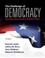 The Challenge of Democracy : American Government in Global Politics - Kenneth Janda