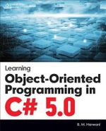Learning Object-oriented Programming in C# 5.0 - Bintu Harwani
