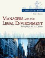 Managers and the Legal Environment : Strategies for the 21st Century - Constance E. Bagley