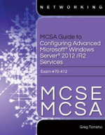 MCSE/MCSA Guide to Microsoft Windows Server 2012 Advanced Services Configuration, Exam 70-412 - Greg Tomsho