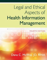 Legal and Ethical Aspects of Health Information Management - Dana C. McWay
