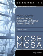 MCSE/MCSA Guide to Microsoft Windows Server 2012 Administration, Exam 70-411 - Greg Tomsho