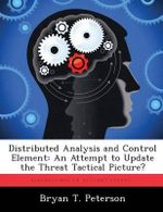 Distributed Analysis and Control Element : An Attempt to Update the Threat Tactical Picture? - Bryan T Peterson