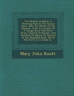 Two Months at Kilkee : A Watering Place in the County Clare, Near the Mouth of the Shannon, with an Account of a Voyage Down That River from Limerick to Kilrush, and Sketches of Objects of Interest in the Neighbourhood, Which Will Serve as a Guide To... - Mary John Knott