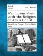 War Inconsistent with the Religion of Jesus Christ - David Low Dodge