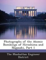 Photographs of the Atomic Bombings of Hiroshima and Nagasaki, Part 1