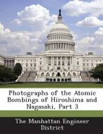 Photographs of the Atomic Bombings of Hiroshima and Nagasaki, Part 3