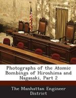Photographs of the Atomic Bombings of Hiroshima and Nagasaki, Part 2