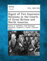 Digest of Fire Insurance Decisions in the Courts of Great Britain and North America. - Henry a Littleton