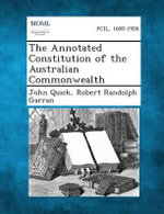 The Annotated Constitution of the Australian Commonwealth - John Quick