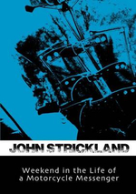 Weekend in the Life of a Motorcycle Messenger - John Strickland