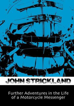 Further Adventures in the Life of a Motorcycle Messenger - John Strickland