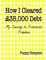 How I Cleared £35,000 Debt - My Journey to Financial Freedom. - Poppy Simpson