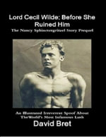 Lord Cecil Wilde : Before She Ruined Him: The Nancy Sphinctergritzel Story Prequel: An Illustrated Irreverent Spoof - David Bret