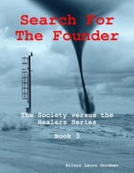 Search for the Founder : The Society Versus the Healers Series Book 3 - Alison Laura Goodman