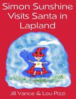 Simon Sunshine Visits Santa in Lapland - Jill Vance