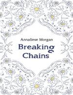 Breaking Chains - Annaliese Morgan