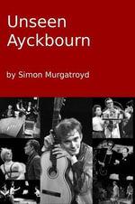 Unseen Ayckbourn (2014 Edition) - Simon Murgatroyd