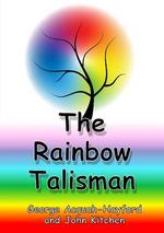 The Rainbow Talisman - George Acquah-Hayford