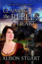 Claiming the Rebel's Heart - Alison Stuart