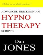 Advanced Ericksonian Hypnotherapy Scripts : Expanded Edition - Dan Jones