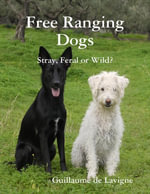 Free Ranging Dogs : Stray, Feral or Wild? - Guillaume De LaVigne