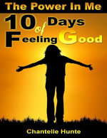 The Power in Me : 10 Days of Feeling Good - Chantelle Hunte