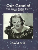 Our Gracie : The Gracie Fields Story: A Two Act Play - David Bret