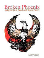 Broken Phoenix : Judgments of Sand and Stone Part 1 - Sarah Weston
