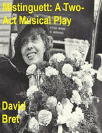 Mistinguett : A Two Act Musical Play - David Bret