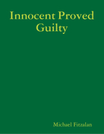 Innocent Proved Guilty - Michael Fitzalan