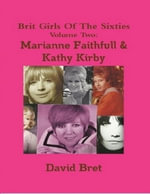 Brit Girls of the Sixties Volume Two : Marianne Faithfull & Kathy Kirby - David Bret