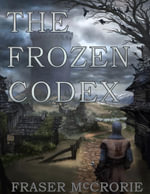 The Frozen Codex - Fraser McCrorie