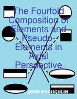 The Fourfold Composition of Elements and Pseudo-Elements in Axial Perspective - Author John O'Loughlin