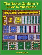 The Novice Gardener's Guide to Allotments - Alex Martin