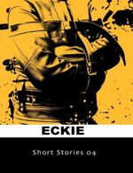 Short Stories 04 - Eckie