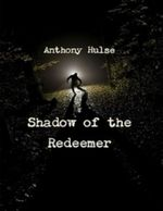 Shadow of the Redeemer - Anthony Hulse