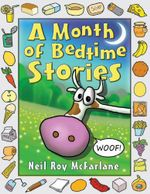 A Month of Bedtime Stories : Thirty-one Bite-sized Tales of Wackiness and Wonder for the Retiring Child - Neil McFarlane