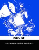 Discoveries and Other Shorts - Mr. D