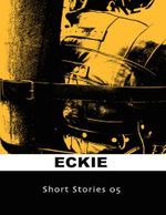 Short Stories 05 - Eckie