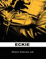 Short Stories 06 - Eckie