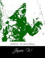 Selena - A Love Story - James W