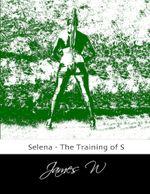 Selena - The Training of S - James W