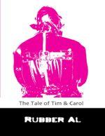 The Tale of Tim & Carol - Rubber Al