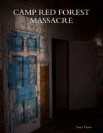 Camp Red Forest Massacre - Lucy Flynn