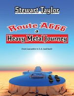 Route A666 - A Heavy Metal Journey - Stewart Taylor