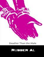Deadlier Than the Male - Rubber Al